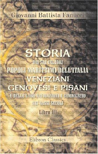 9780543833389: Storia dei tre celebri popoli marittimi dell'Italia, veneziani, genovesi e pisani, e delle loro navigazioni e commercio nei bassi secoli: Libro 3