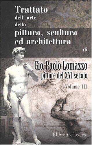 9780543834072: Trattato dell' arte della pittura, scultura ed architettura di Gio. Paolo Lomazzo, pittore del XVI secolo: Tomo 3 (Italian Edition)