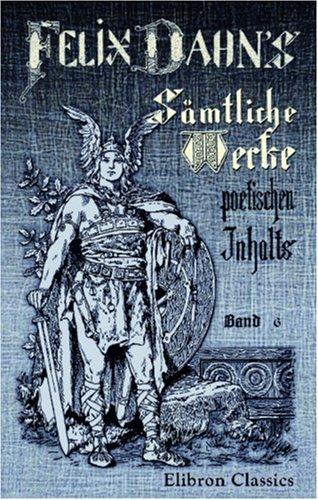 9780543835383: Felix Dahn's sämtliche Werke poetischen Inhalts: Band 6. Ein Kampf um Rom. Historischer Roman. Band 1
