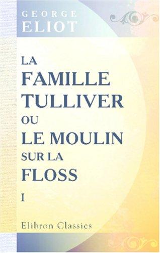 9780543837042: La famille Tulliver; ou, Le moulin sur la Floss: Traduit de l'anglais par F. d'Albert-Durade. Tome 1 (French Edition)