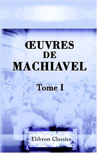 9780543843302: OEuvres de Machiavel: Tome 1. Contenant le premier livre des Discours politiques sur la première Décade de Tite-Live (French Edition)