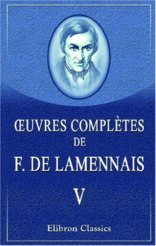 9780543843784: OEuvres complètes de F. de Lamennais: Tome 5. Réflexions sur l'état de l'Église en France, de la Religion considérée dans ses rapports avec l'ordre ... Liberté d'enseignement (French Edition)