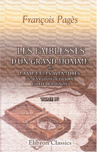 9780543844347: Les faiblesses d'un grand homme, ou La vie et les aventures de Jean-Louis de Fiesque, comte de Lavagne: Tome 4