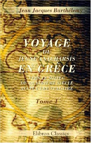 9780543844361: Voyage du jeune Anacharsis en Grèce, vers le milieu du quatrième siècle avant l\'ère vulgaire: Tome 1