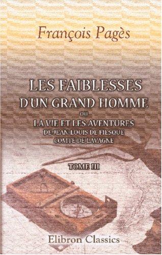 9780543844422: Les faiblesses d'un grand homme, ou La vie et les aventures de Jean-Louis de Fiesque, comte de Lavagne: Tome 3