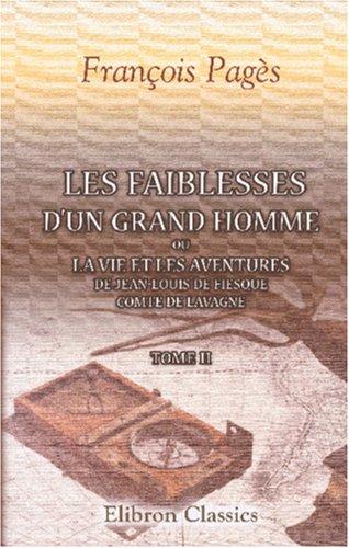 9780543844446: Les faiblesses d'un grand homme, ou La vie et les aventures de Jean-Louis de Fiesque, comte de Lavagne: Tome 2