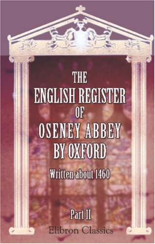 9780543846822: The English Register of Oseney Abbey, by Oxford, Written about 1460: Part 2. Forewords, grammar notes, indexes