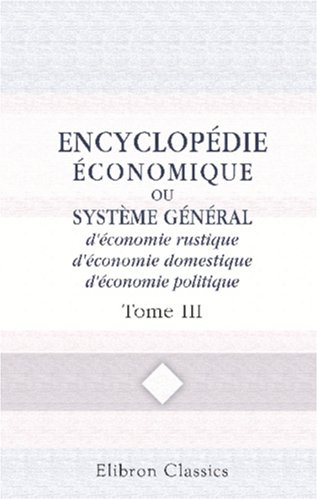 9780543848109: Encyclop�die �conomique, ou Syst�me g�n�ral d'�conomie rustique, d'�conomie domestique, d'�conomie politique: Tome 3: B�tail - Bysse