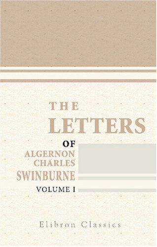 The Letters of Algernon Charles Swinburne: Volume 1: Algernon Charles Swinburne