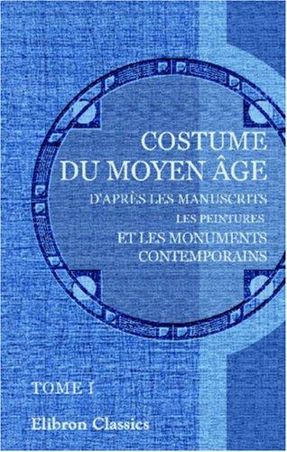 9780543849502: Costume du moyen âge d'après les manuscrits, les peintures et les monuments contemporains
