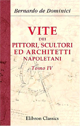 9780543849748: Vite dei pittori, scultori ed architetti napoletani: Tomo 4