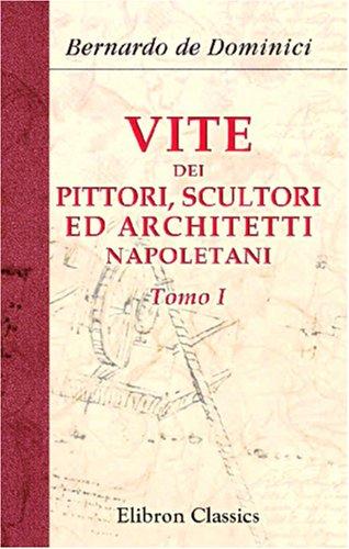 9780543849861: Vite dei pittori, scultori ed architetti napoletani: Tomo 1 (Italian Edition)
