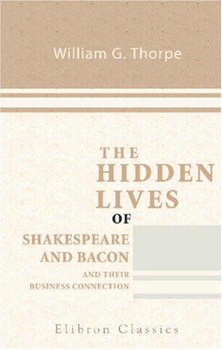 9780543851321: The Hidden Lives of Shakespeare and Bacon and Their Business Connection: With Some Revelations of Shakespeare's Early Struggles 1587-1592