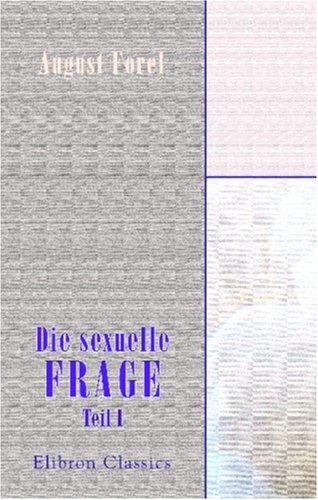 9780543853165: Die sexuelle Frage: Eine naturwissenschaftliche, psychologische, hygienische und soziologische Studie für Gebildete. Erster Teil (German Edition)