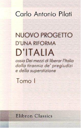 9780543854506: Nuovo progetto d'una riforma d'Italia, ossia Dei mezzi di liberar l'Italia dalla tirannia de' pregiudizi e della superstizione; col riformarne i più ... perniciose leggi: Tomo 1 (Italian Edition)