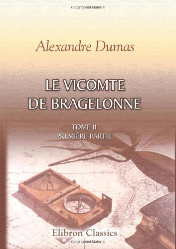 Le Vicomte de Bragelonne: Tome II. Première: Alexandre Dumas