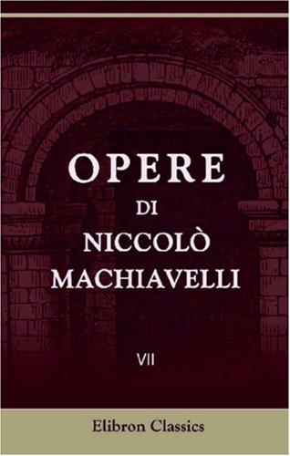9780543856180: Opere di Niccolò Machiavelli: Volume 7. Legazioni e commissioni di Niccolò Machiavelli. Tomo 2 (Italian Edition)