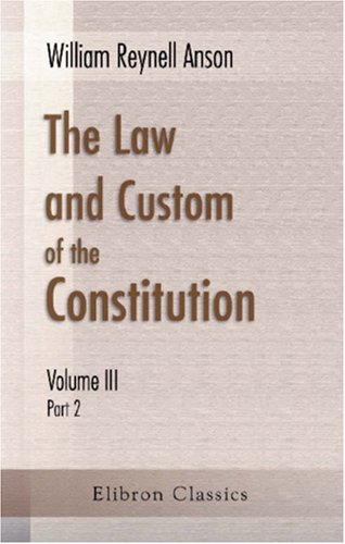 The Law and Custom of the Constitution: William Reynell Anson