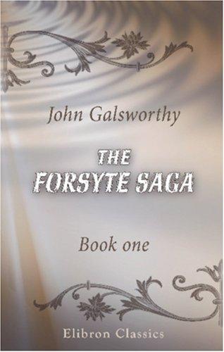 The Forsyte Saga: Book one. The Man: John Galsworthy