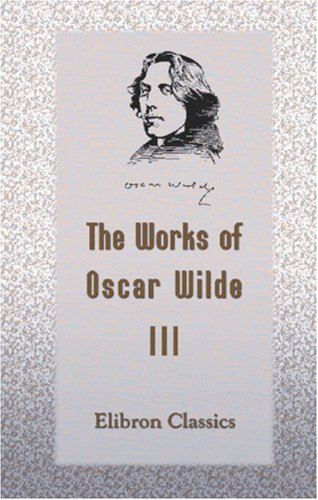 9780543865342: The Works of Oscar Wilde: Volume 3: Intentions and the Soul of Man