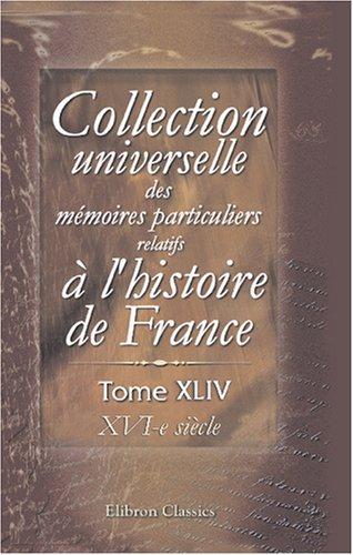 9780543865908: Collection universelle des mémoires particuliers relatifs à l'histoire de France: Tome 44. XVI-e siècle (French Edition)