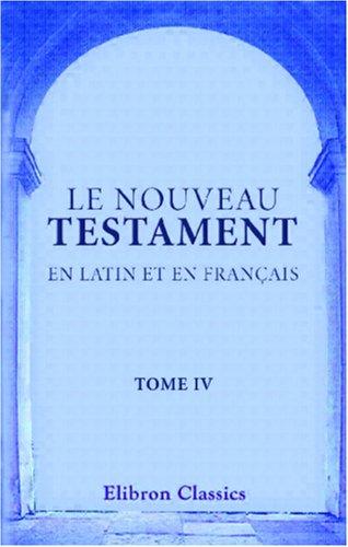 9780543866028: Le Nouveau Testament en latin et en fran�ais: Traduit par Sacy. Tome 4. Le Saint �vangile de J�sus Christ selon Saint Jean
