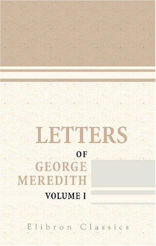 Letters of George Meredith. Collected and Edited: George Meredith