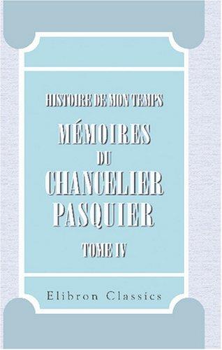 9780543867766: Histoire de mon temps. Mémoires du chancelier Pasquier: Publiés par m. le duc d\'Audiffret-Pasquier. Partie 2. Restoration. 1. 1815-1820. Tome 4