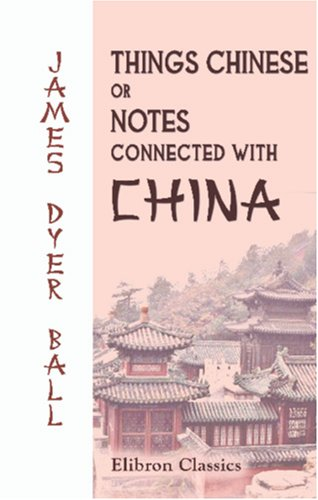 9780543869937: Things Chinese or, Notes Connected with China