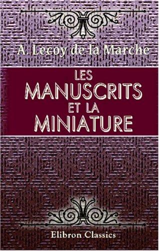 Les manuscrits et la miniature (French Edition): Marche, Albert Lecoy