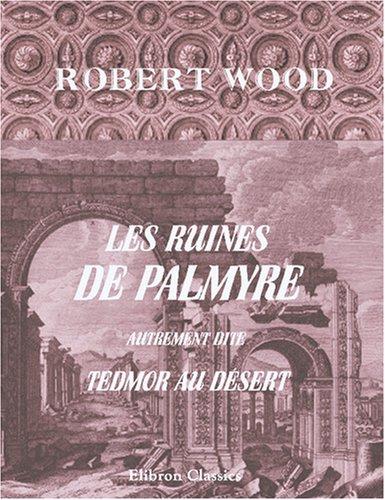 9780543873248: Les ruines de Palmyre, autrement dite Tedmor au désert (French Edition)