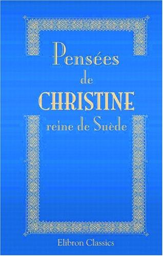 9780543874924: Pens�es de Christine, reine de Su�de, avec une notice sur sa vie