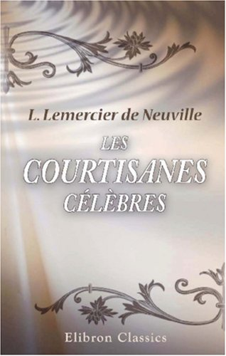 9780543875686: Les courtisanes célèbres (French Edition)