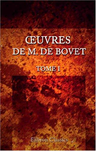 9780543877703: OEuvres de M. De Bovet: Tome I: L'histoire des derniers pharaons et des premiers rois de Perse, selon H�rodote, tir�e des livres proph�tiques et du Livre d'Esther. I