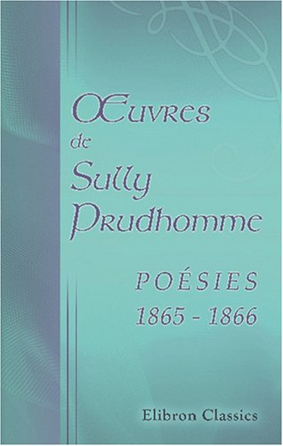 9780543880383: ?uvres de Sully Prudhomme. Poésies 1865 - 1866: Stances et poèmes