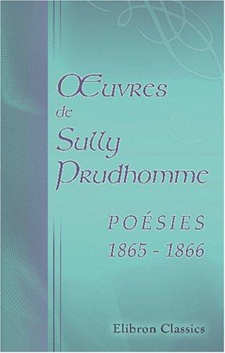 9780543880383: OEuvres de Sully Prudhomme. Poésies 1865 - 1866: Stances et poèmes (French Edition)
