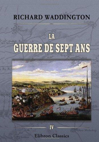 9780543880703: La guerre de sept ans: Histoire diplomatique et militaire. Tome 4. Torgau - Pacte de famille (French Edition)