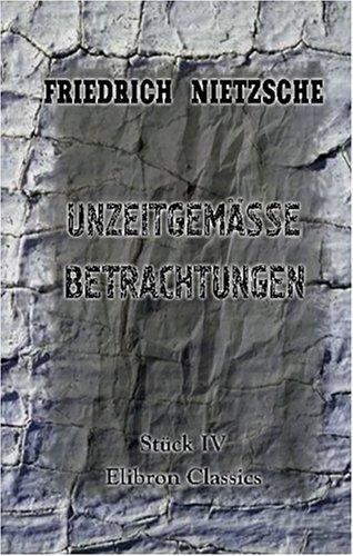Unzeitgemässe Betrachtungen: Stück 4. Richard Wagner in Bayreuth (German Edition) (0543883728) by Nietzsche, Friedrich Wilhelm