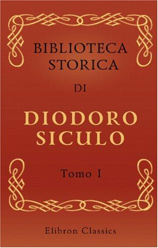 9780543883827: Biblioteca storica di Diodoro Siculo: Volgarizzata dal cav. Compagnoni. Tomo 1