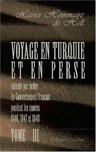 9780543886361: Voyage en Turquie et en Perse exécuté par ordre du Gouvernement français pendant les années 1846, 1847 et 1848: Tome 3 (French Edition)