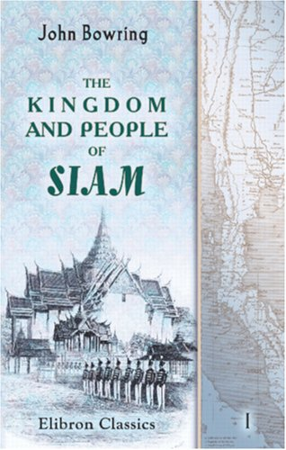 9780543887047: The Kingdom and People of Siam: With a Narrative of the Mission to That Country in 1855. Volume 1