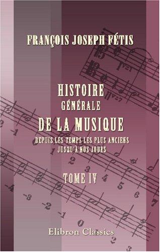 9780543887597: Histoire générale de la musique depuis les temps les plus anciens jusqu'à nos jours: Tome 4 (French Edition)