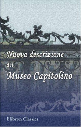 9780543888174: Nuova descrizione del Museo Capitolino: Compilata per cura della Commissione archeologica comunale e pubblicata dalla Direzione dello stesso Museo