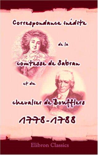 9780543888914: Correspondance inédite de la comtesse de Sabran et du chevalier de Boufflers, 1778-1788
