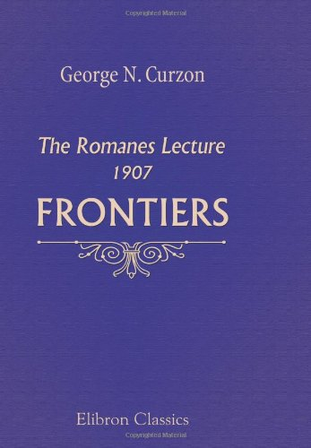 9780543889836: Frontiers: The Romanes Lecture, 1907. Delivered in the Sheldonian Theatre, Oxford, November 2, 1907