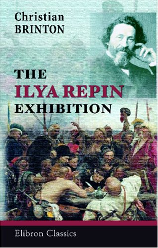 The Ilya Repin Exhibition: Introduction and Catalogue: Brinton, Christian