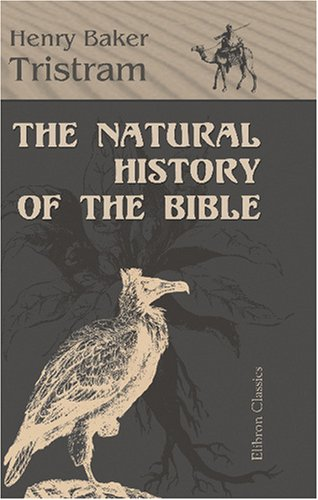 9780543890030: The Natural History of the Bible: Being a Review of the Physical Geography, Geology and Meteorology of the Holy Land; with a Description of Every Animal and Plant Mentioned in Holy Scripture