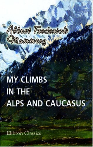 9780543890436: My Climbs in the Alps and Caucasus