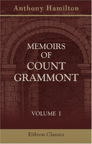 Memoirs of Count Grammont: To Which are: Anthony Hamilton