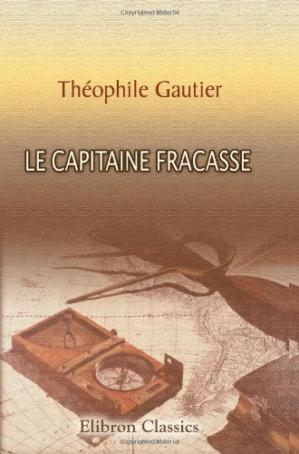 9780543893970: Le Capitaine Fracasse (French Edition)